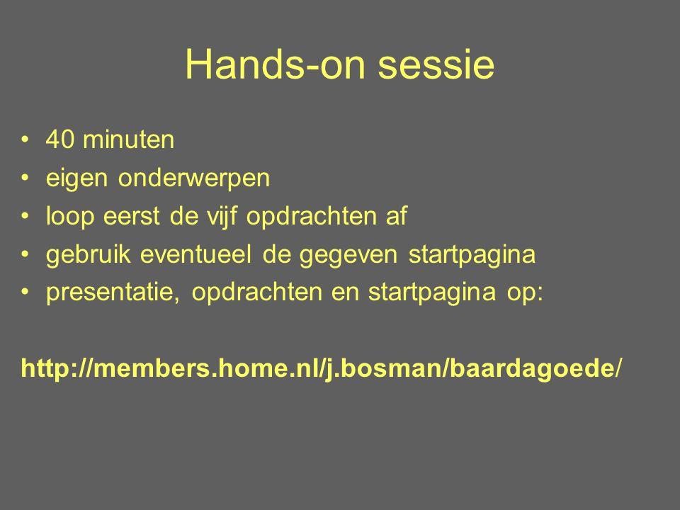 Hands-on sessie 40 minuten eigen onderwerpen loop eerst de vijf opdrachten af gebruik eventueel de gegeven startpagina presentatie, opdrachten en star