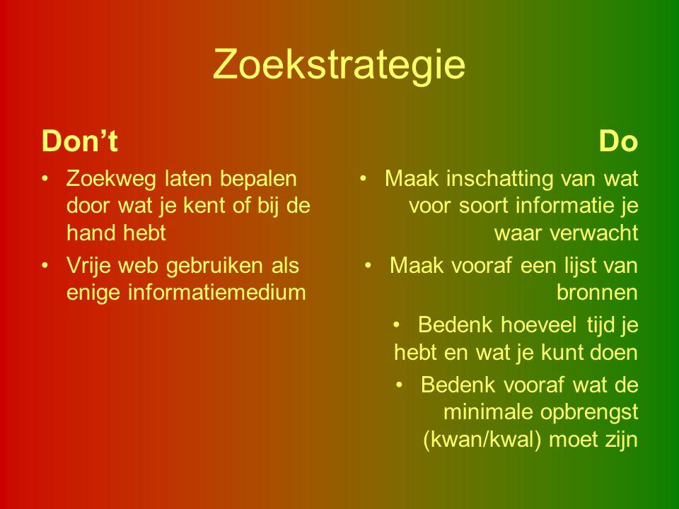Zoekstrategie Don't Zoekweg laten bepalen door wat je kent of bij de hand hebt Vrije web gebruiken als enige informatiemedium Do Maak inschatting van