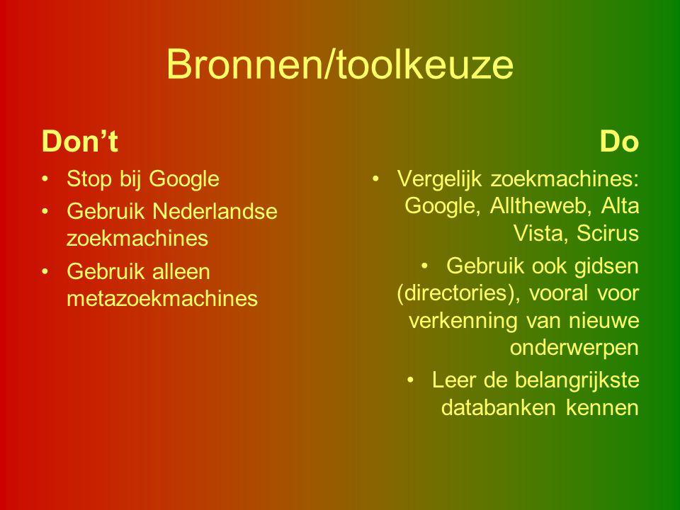 Bronnen/toolkeuze Don't Stop bij Google Gebruik Nederlandse zoekmachines Gebruik alleen metazoekmachines Do Vergelijk zoekmachines: Google, Alltheweb,