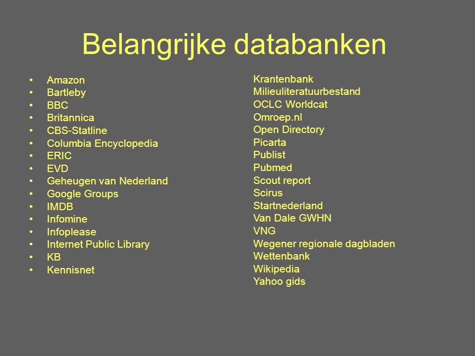 Belangrijke databanken Amazon Bartleby BBC Britannica CBS-Statline Columbia Encyclopedia ERIC EVD Geheugen van Nederland Google Groups IMDB Infomine I