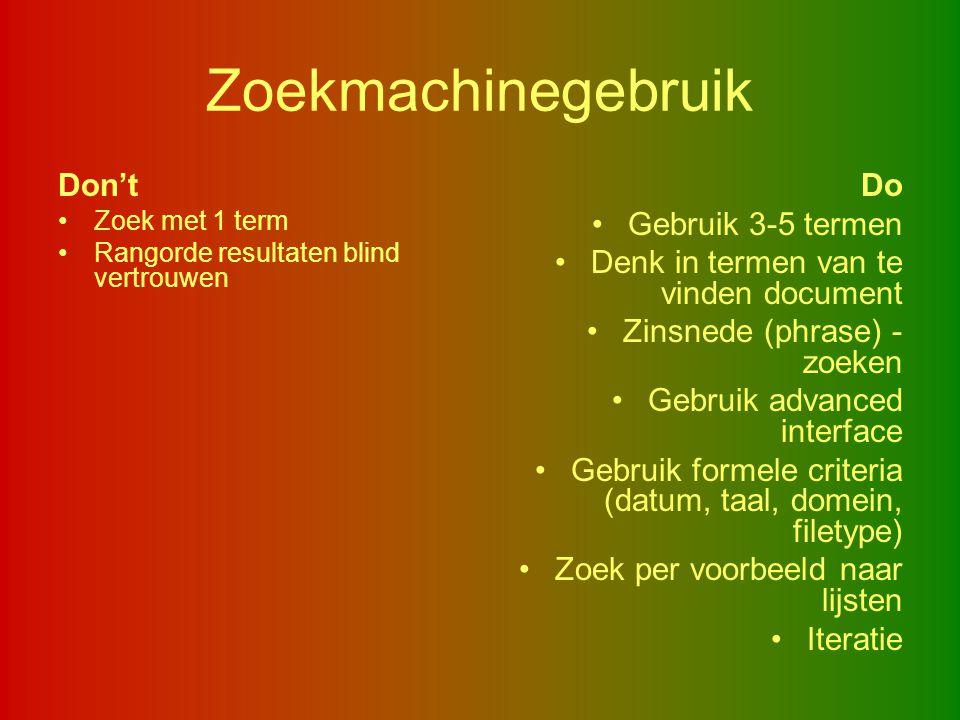 Zoekmachinegebruik Don't Zoek met 1 term Rangorde resultaten blind vertrouwen Do Gebruik 3-5 termen Denk in termen van te vinden document Zinsnede (ph