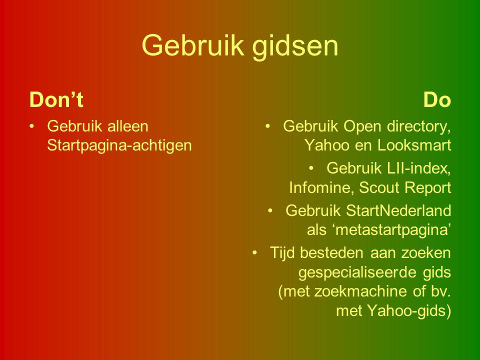 Gebruik gidsen Don't Gebruik alleen Startpagina-achtigen Do Gebruik Open directory, Yahoo en Looksmart Gebruik LII-index, Infomine, Scout Report Gebru