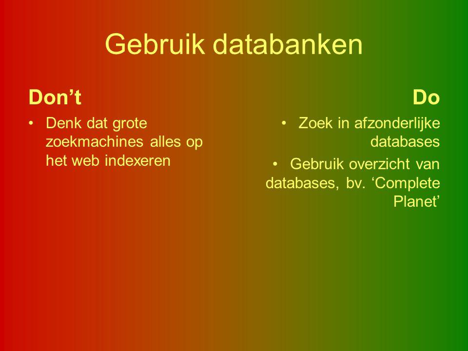 Gebruik databanken Don't Denk dat grote zoekmachines alles op het web indexeren Do Zoek in afzonderlijke databases Gebruik overzicht van databases, bv
