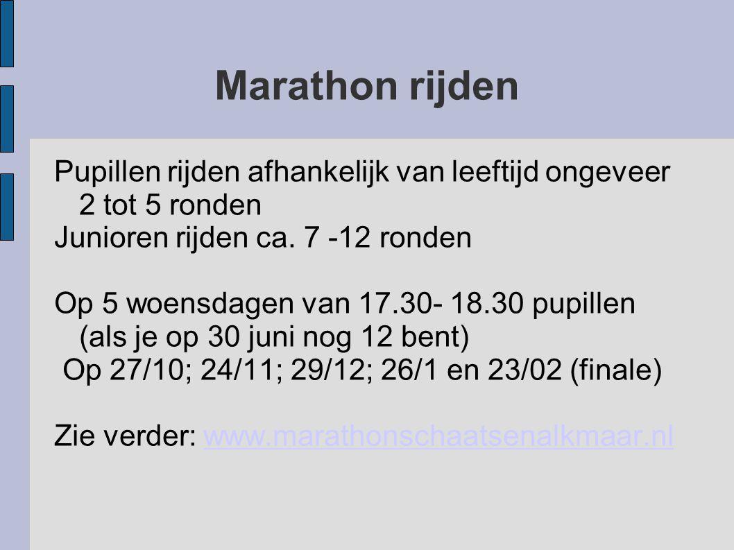 Marathon rijden Pupillen rijden afhankelijk van leeftijd ongeveer 2 tot 5 ronden Junioren rijden ca. 7 -12 ronden Op 5 woensdagen van 17.30- 18.30 pup
