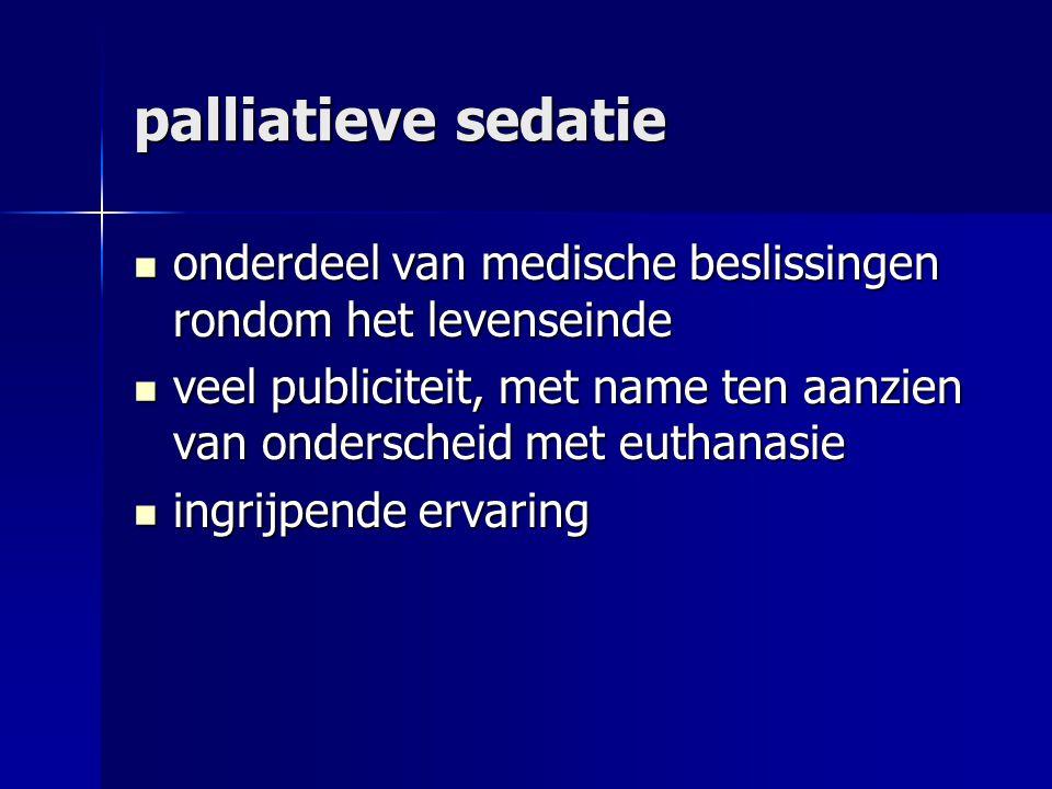 palliatieve sedatie onderdeel van medische beslissingen rondom het levenseinde onderdeel van medische beslissingen rondom het levenseinde veel publiciteit, met name ten aanzien van onderscheid met euthanasie veel publiciteit, met name ten aanzien van onderscheid met euthanasie ingrijpende ervaring ingrijpende ervaring