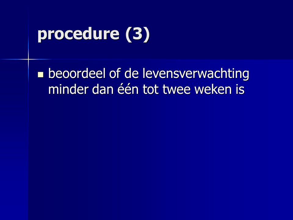 procedure (3) beoordeel of de levensverwachting minder dan één tot twee weken is beoordeel of de levensverwachting minder dan één tot twee weken is