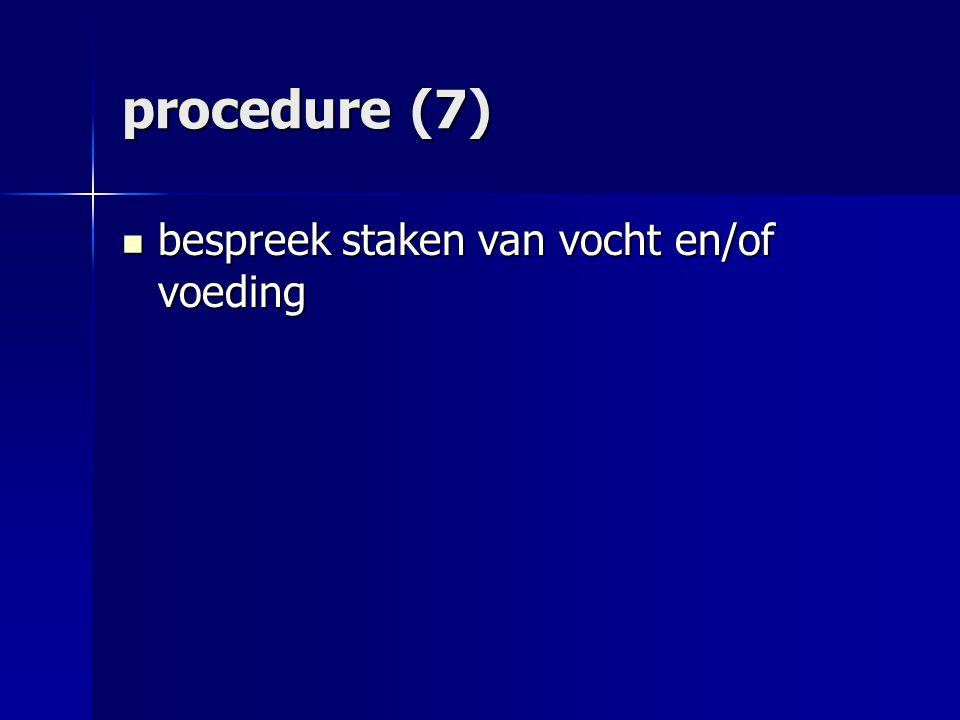procedure (7) bespreek staken van vocht en/of voeding bespreek staken van vocht en/of voeding