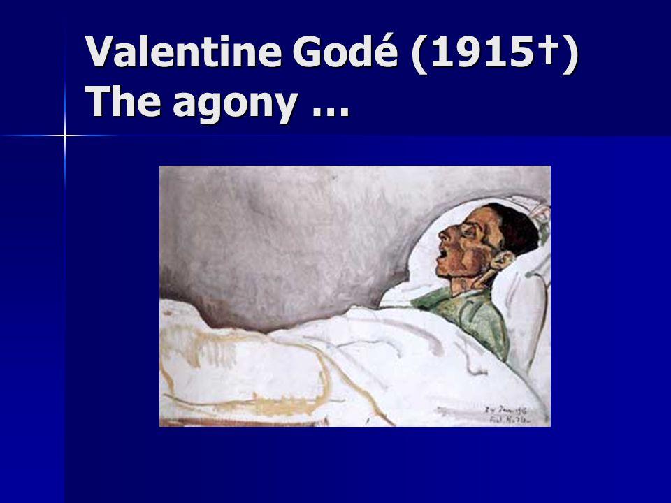 Valentine Godé (1915†) The agony …