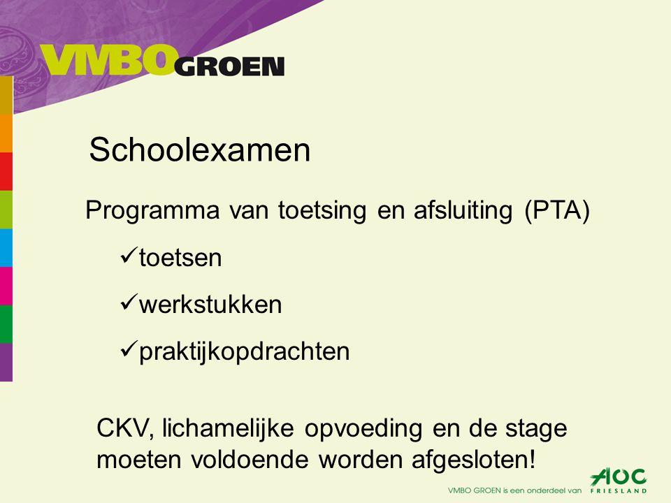Schoolexamen Programma van toetsing en afsluiting (PTA) toetsen werkstukken praktijkopdrachten CKV, lichamelijke opvoeding en de stage moeten voldoend