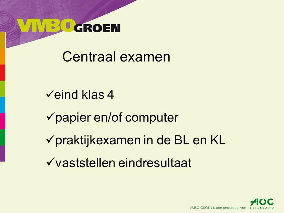 Centraal examen eind klas 4 papier en/of computer praktijkexamen in de BL en KL vaststellen eindresultaat