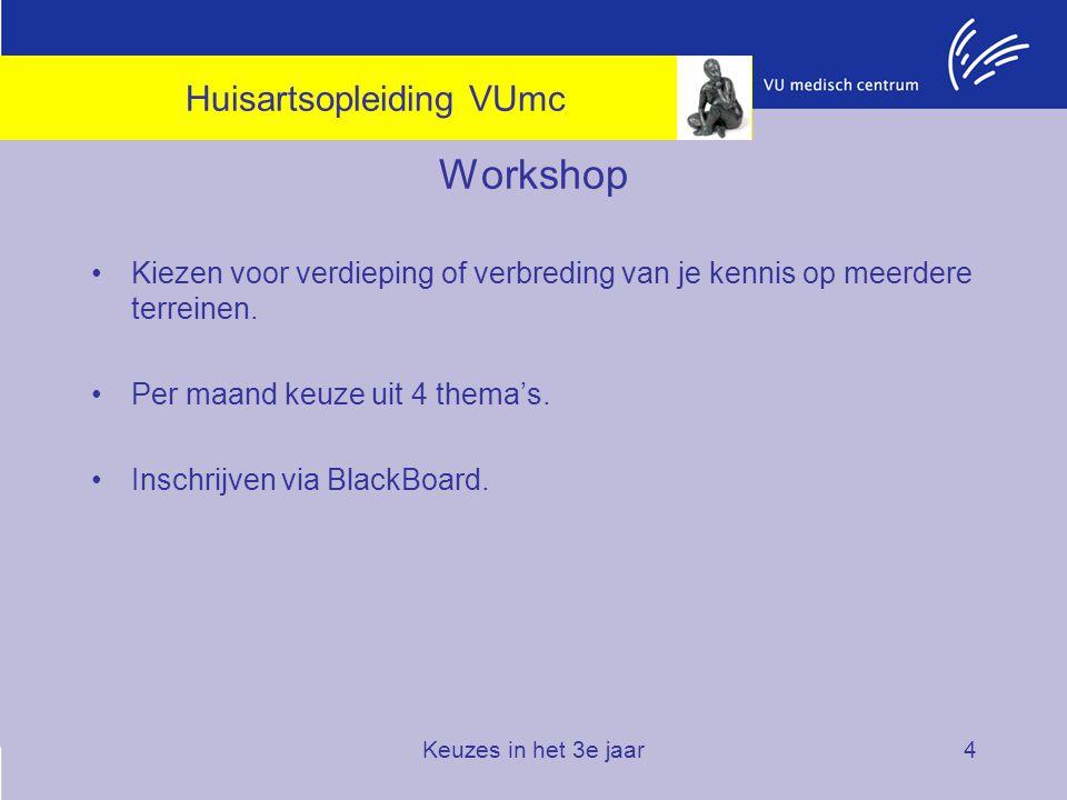 Keuzes in het 3e jaar4 Workshop Kiezen voor verdieping of verbreding van je kennis op meerdere terreinen. Per maand keuze uit 4 thema's. Inschrijven v