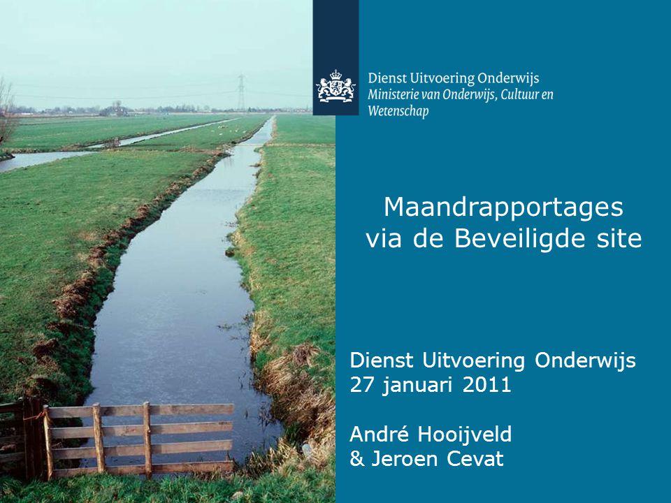 Maandrapportages via de Beveiligde site Dienst Uitvoering Onderwijs 27 januari 2011 André Hooijveld & Jeroen Cevat