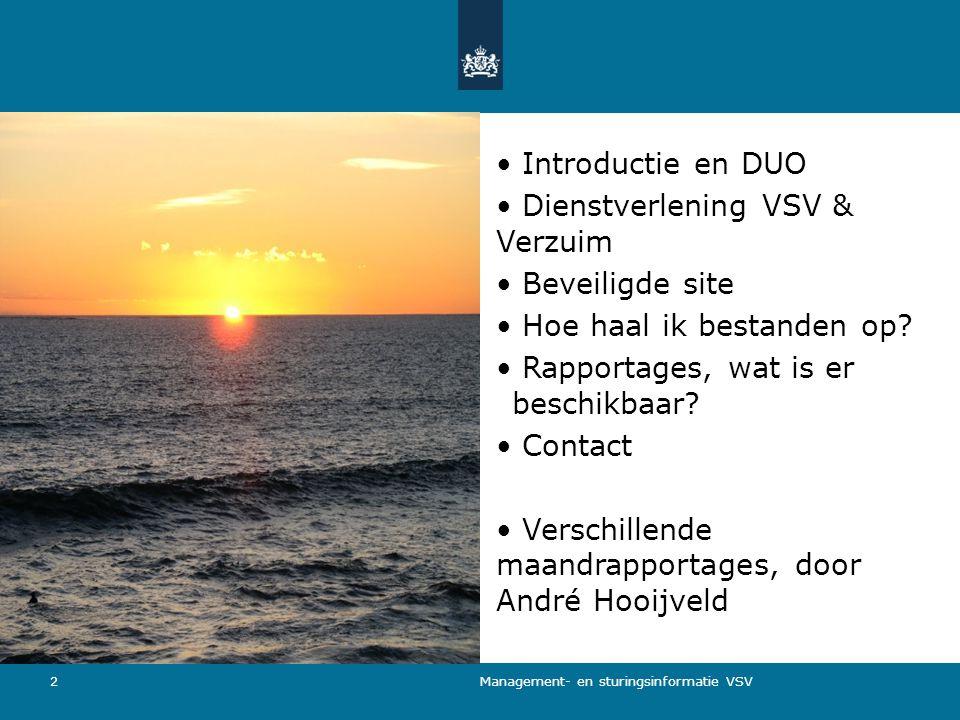 Management- en sturingsinformatie VSV 2 Introductie en DUO Dienstverlening VSV & Verzuim Beveiligde site Hoe haal ik bestanden op? Rapportages, wat is