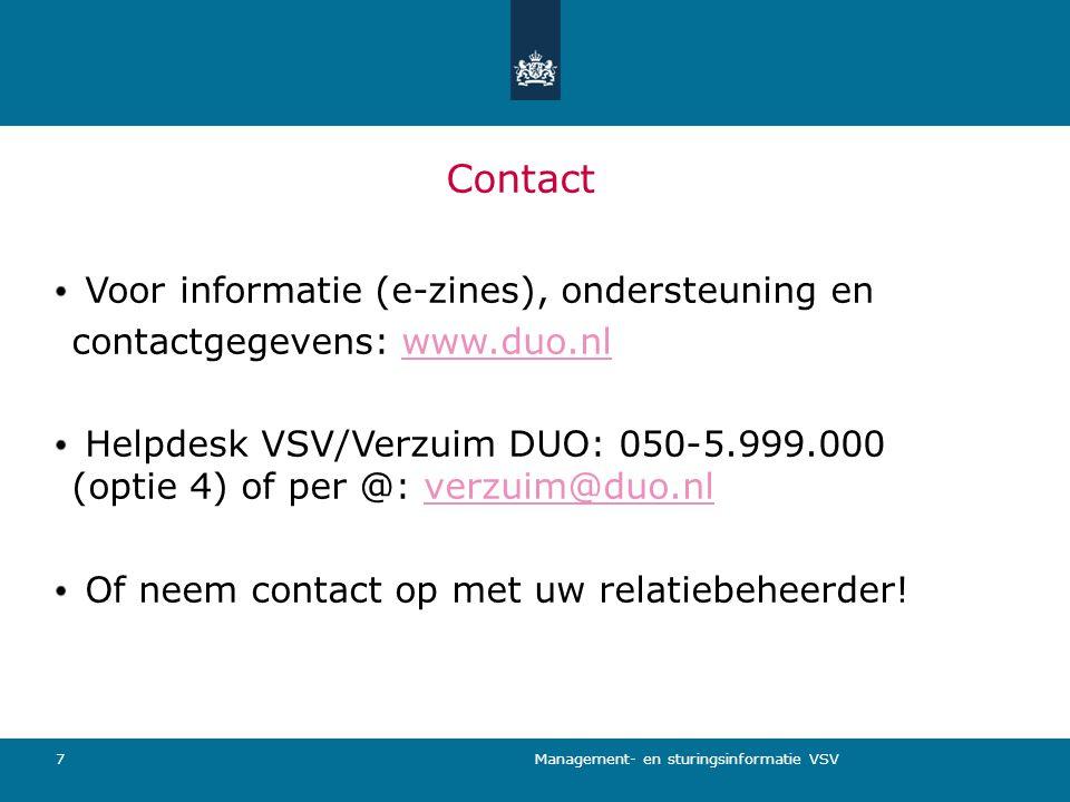 Management- en sturingsinformatie VSV 7 Contact Voor informatie (e-zines), ondersteuning en contactgegevens: www.duo.nlwww.duo.nl Helpdesk VSV/Verzuim DUO: 050-5.999.000 (optie 4) of per @: verzuim@duo.nlverzuim@duo.nl Of neem contact op met uw relatiebeheerder!