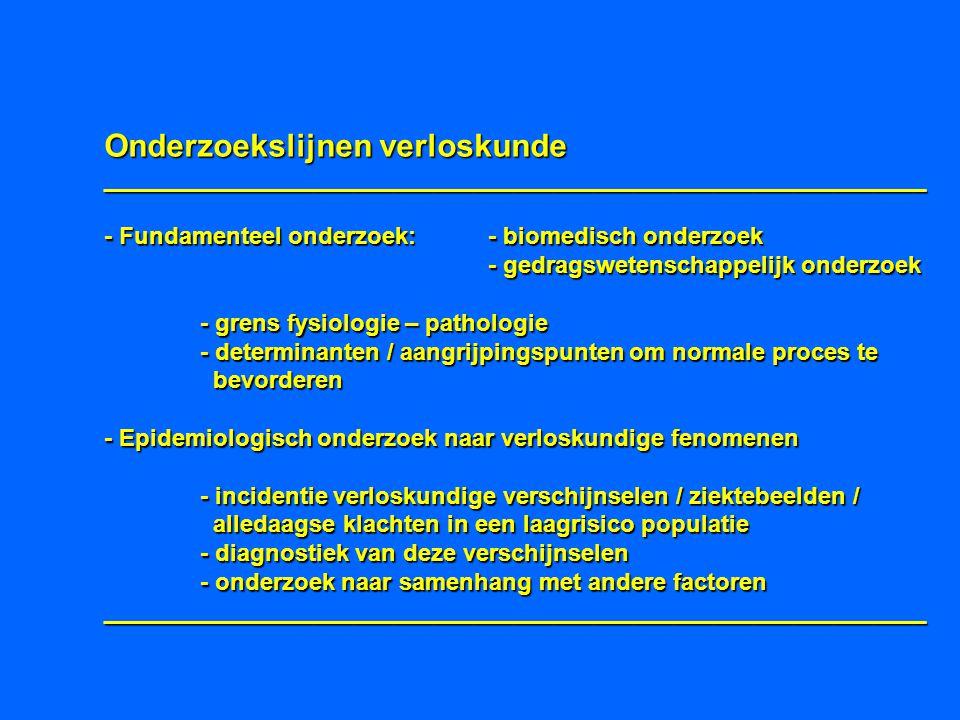 Onderzoekslijnen verloskunde ______________________________________________________________ - Fundamenteel onderzoek:- biomedisch onderzoek - gedragsw
