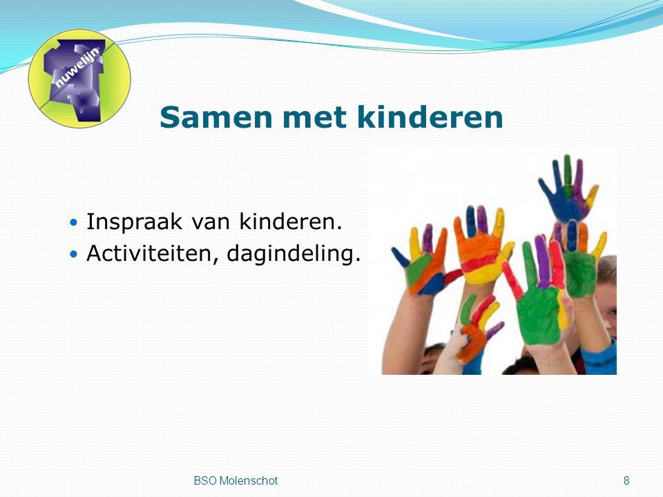 Samen met kinderen Inspraak van kinderen. Activiteiten, dagindeling. BSO Molenschot8
