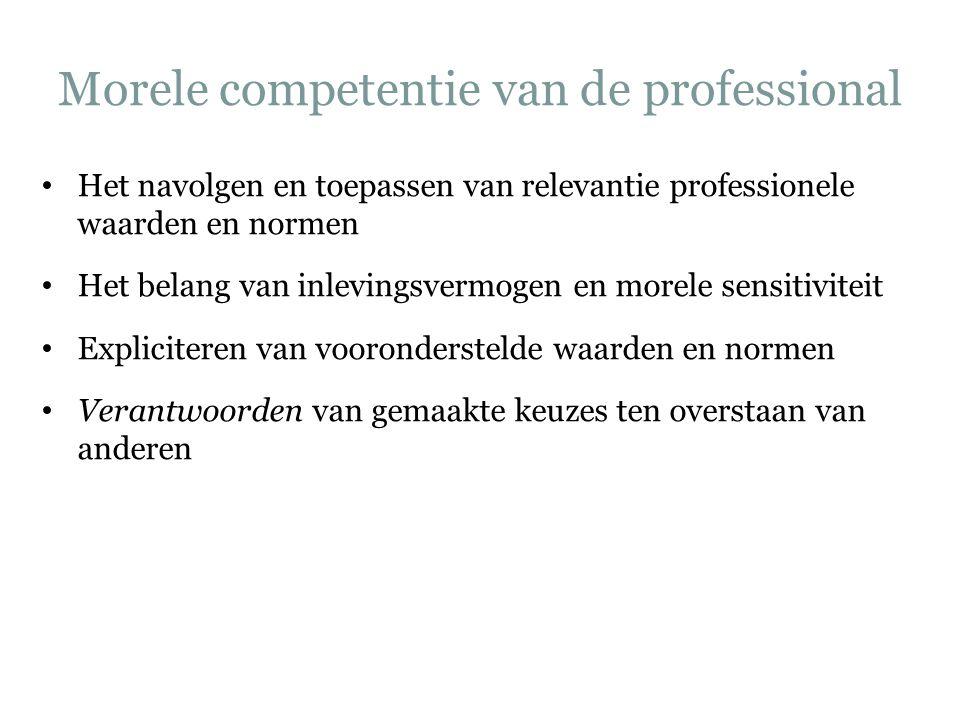 Morele competentie van de professional Het navolgen en toepassen van relevantie professionele waarden en normen Het belang van inlevingsvermogen en mo