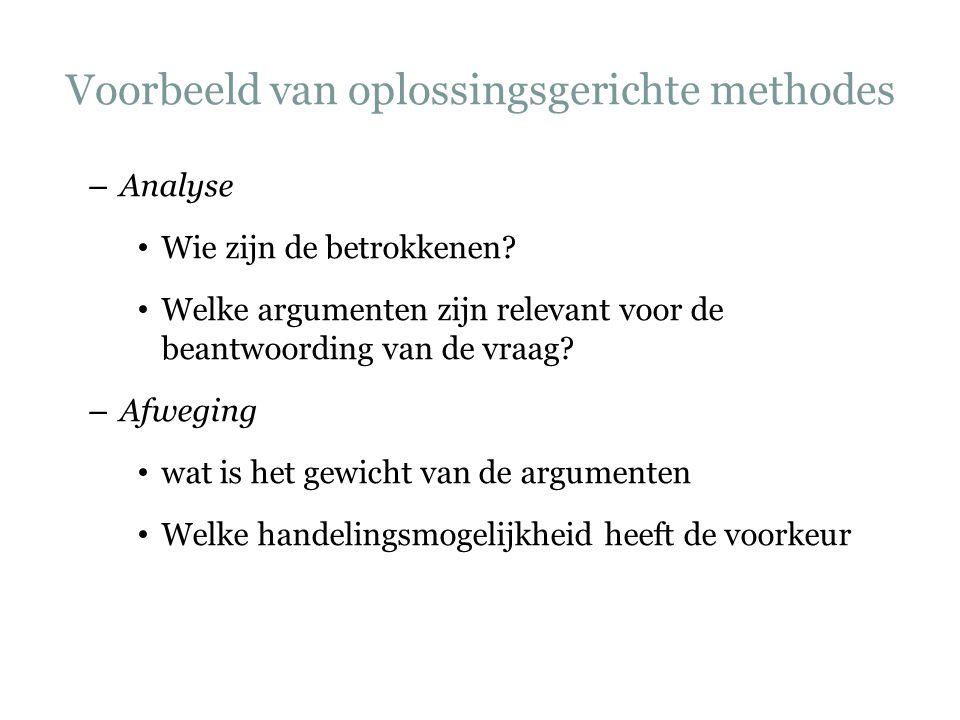 Voorbeeld van oplossingsgerichte methodes – Analyse Wie zijn de betrokkenen? Welke argumenten zijn relevant voor de beantwoording van de vraag? – Afwe