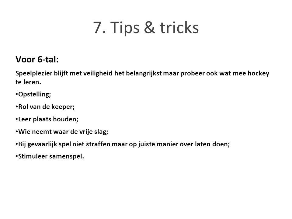 7. Tips & tricks Voor 6-tal: Speelplezier blijft met veiligheid het belangrijkst maar probeer ook wat mee hockey te leren. Opstelling; Rol van de keep