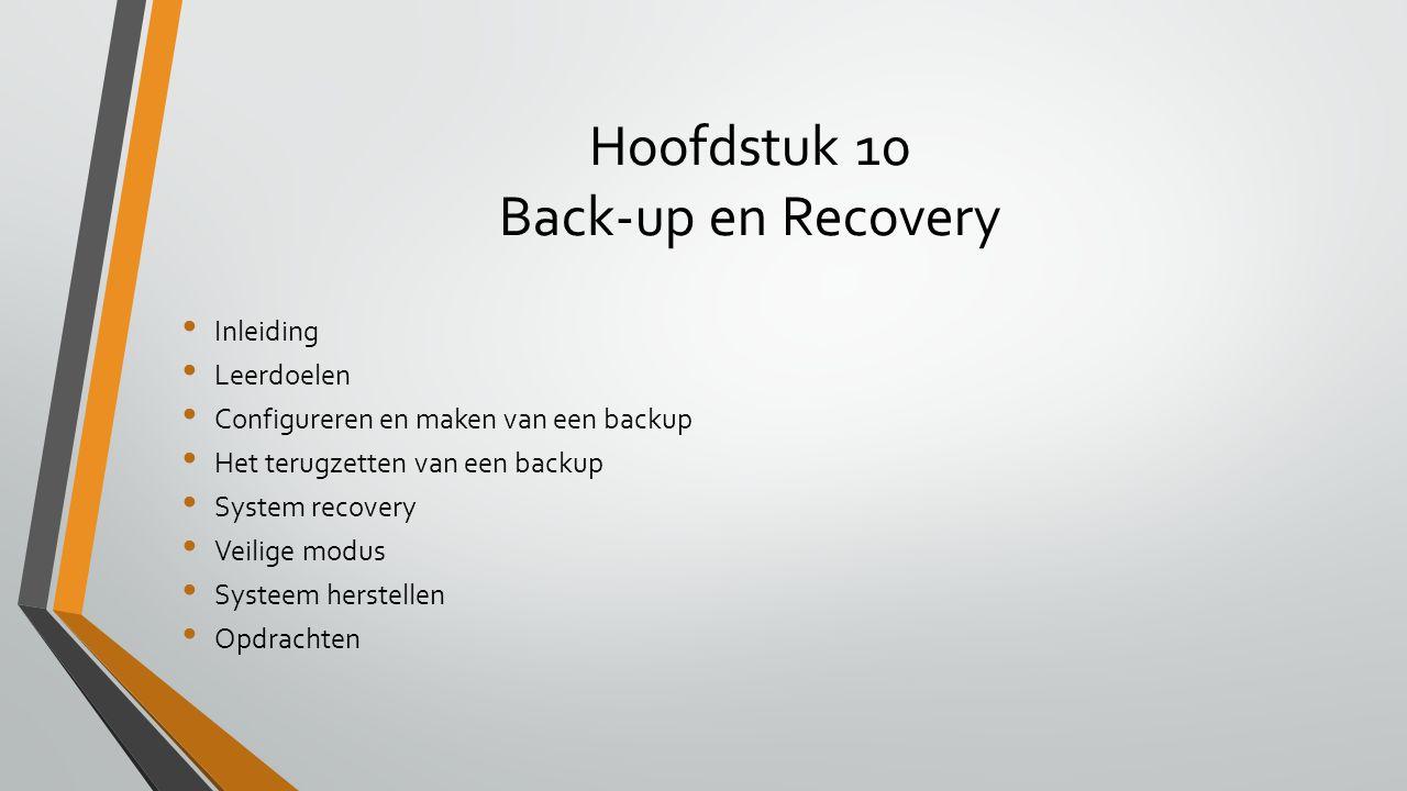 Hoofdstuk 10 Back-up en Recovery Inleiding Leerdoelen Configureren en maken van een backup Het terugzetten van een backup System recovery Veilige modu
