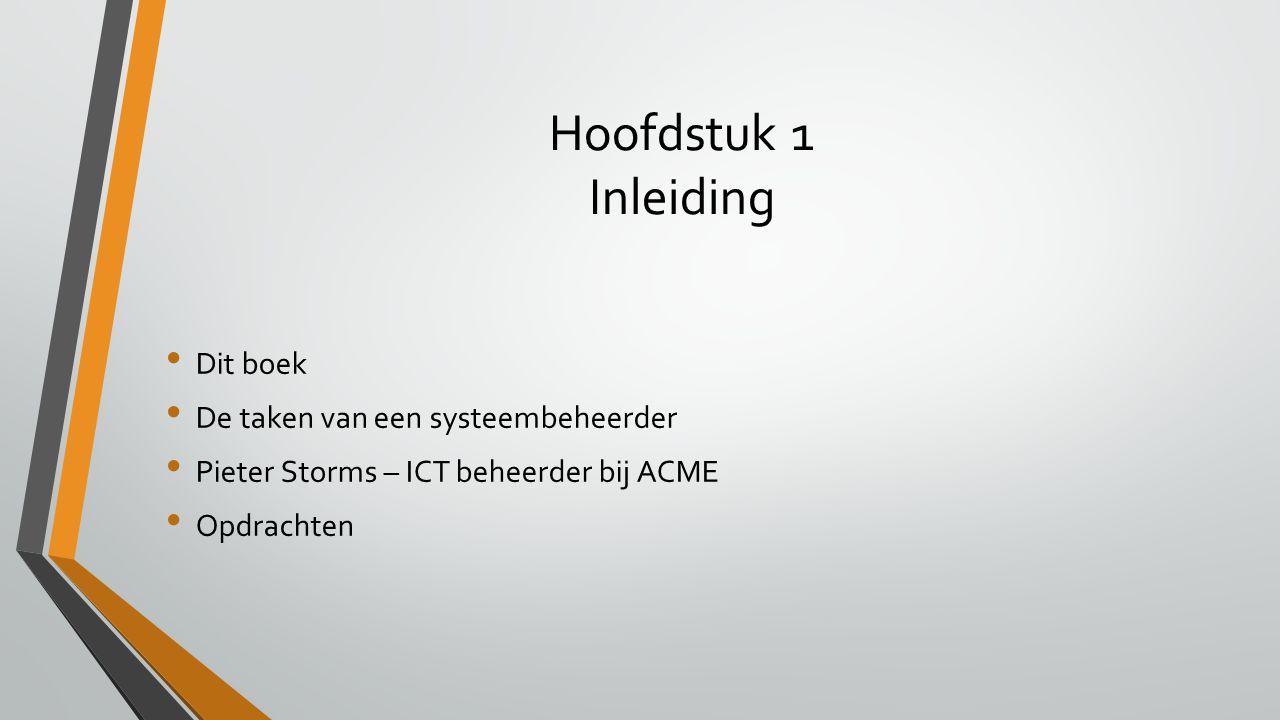 Hoofdstuk 1 Inleiding Dit boek De taken van een systeembeheerder Pieter Storms – ICT beheerder bij ACME Opdrachten