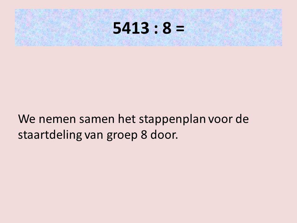 5413 : 8 = We nemen samen het stappenplan voor de staartdeling van groep 8 door.