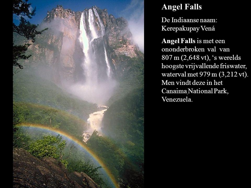 Angel Falls De Indiaanse naam: Kerepakupay Vená Angel Falls is met een ononderbroken val van 807 m (2,648 vt), 's werelds hoogste vrijvallende friswater, waterval met 979 m (3,212 vt).