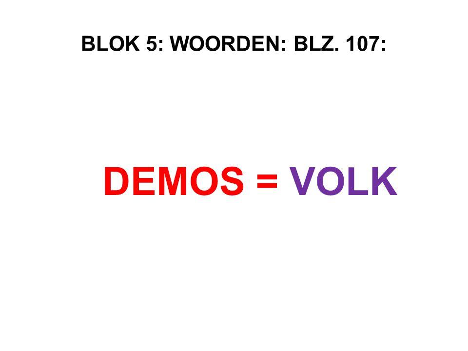 BLOK 5: WOORDEN: BLZ. 107: DEMOS = VOLK
