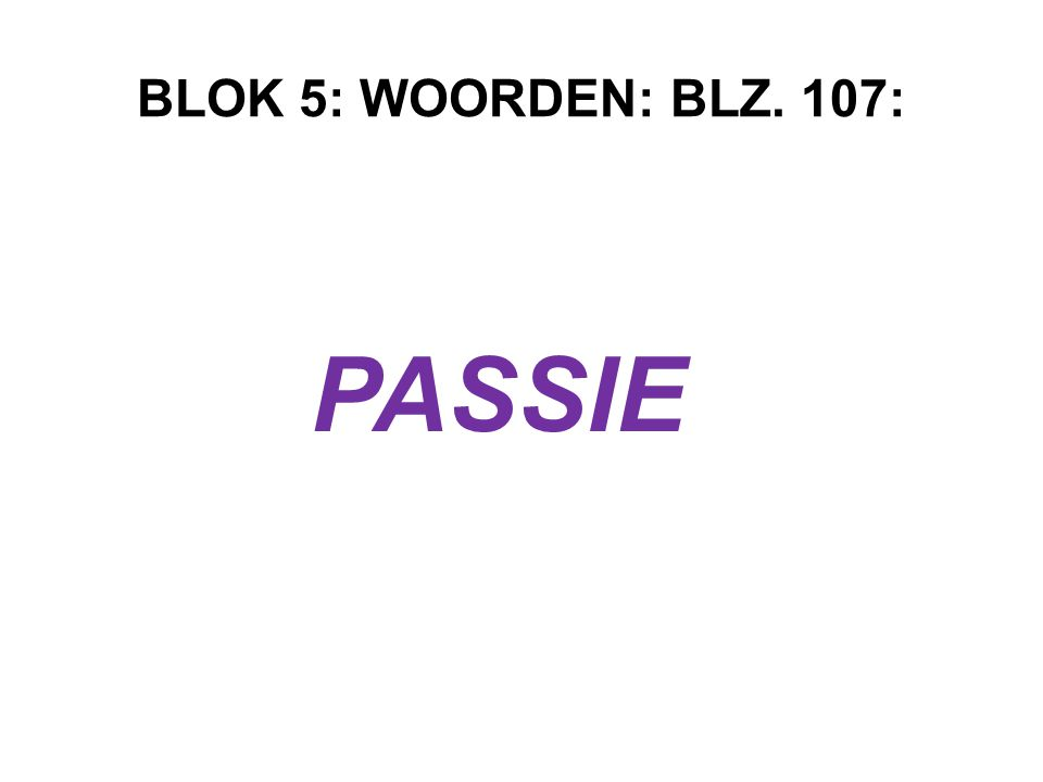 BLOK 5: WOORDEN: BLZ. 107: PASSIE