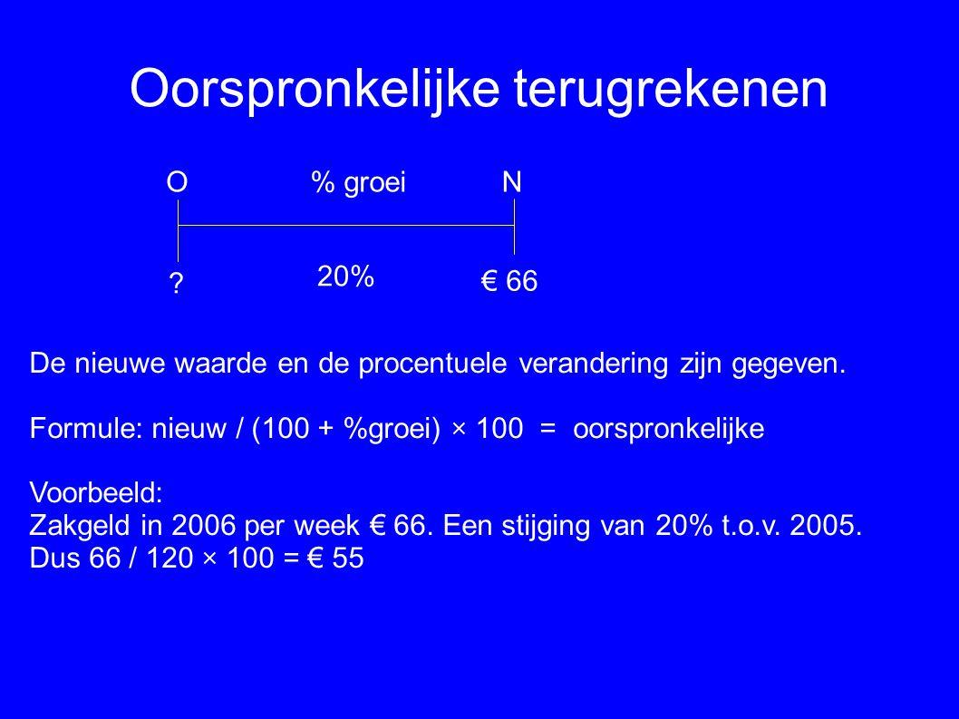 Oorspronkelijke terugrekenen De nieuwe waarde en de procentuele verandering zijn gegeven. Formule: nieuw / (100 + %groei) × 100 = oorspronkelijke Voor