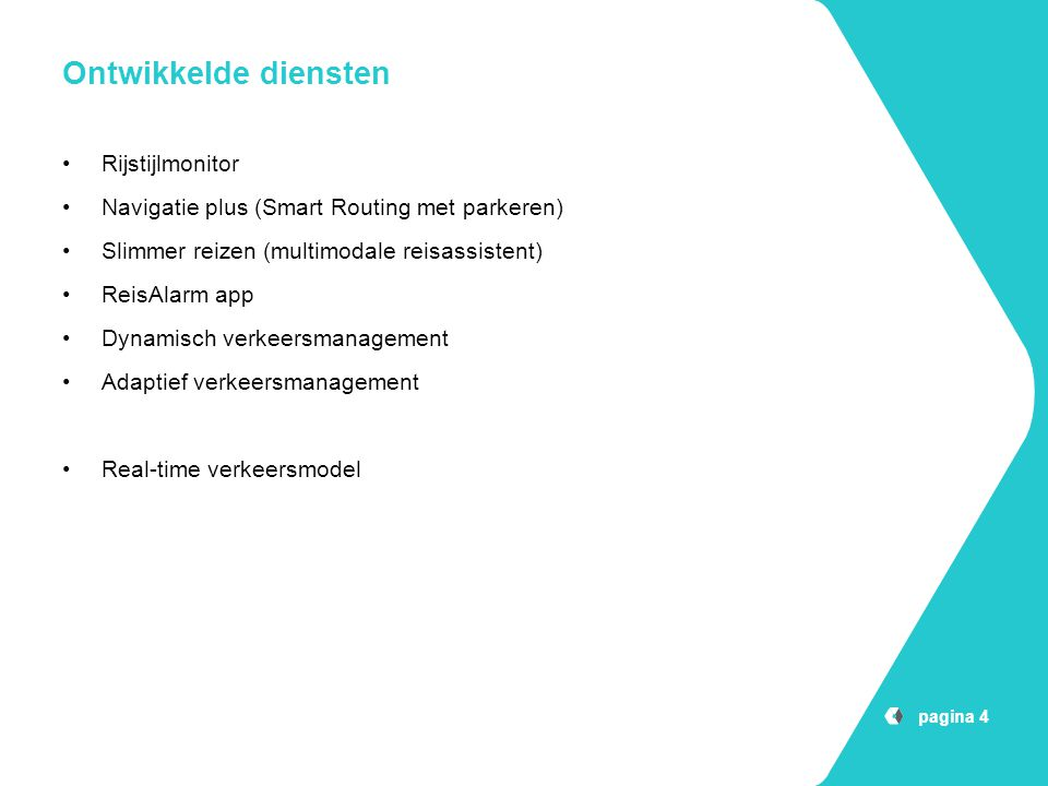 Ontwikkelde diensten Rijstijlmonitor Navigatie plus (Smart Routing met parkeren) Slimmer reizen (multimodale reisassistent) ReisAlarm app Dynamisch ve