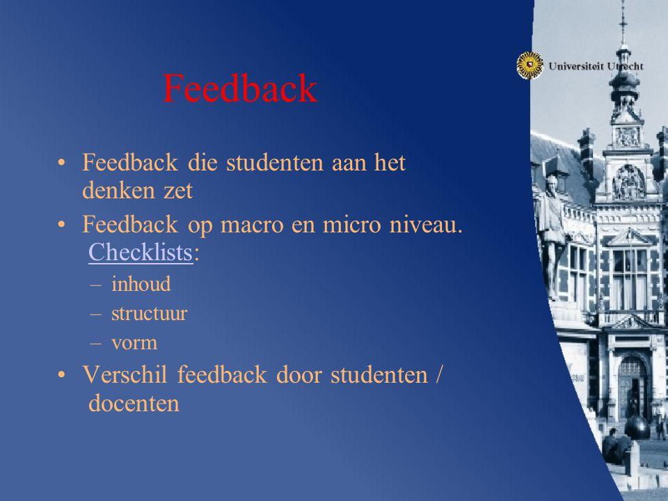 Feedback Feedback die studenten aan het denken zet Feedback op macro en micro niveau. Checklists:Checklists –inhoud –structuur –vorm Verschil feedback