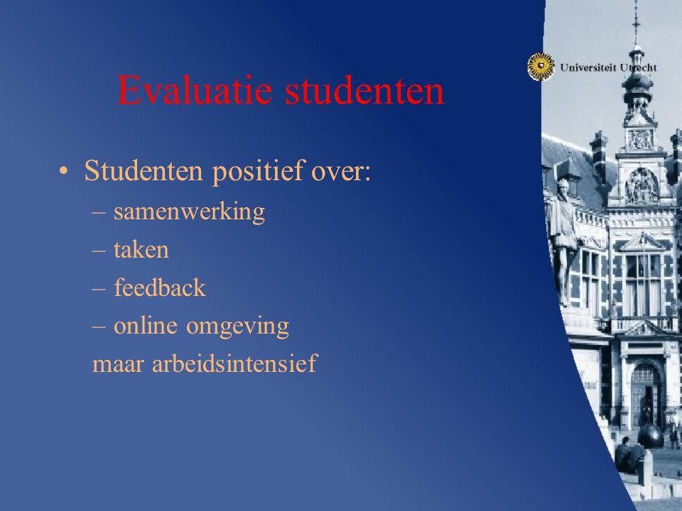 Evaluatie studenten Studenten positief over: –samenwerking –taken –feedback –online omgeving maar arbeidsintensief