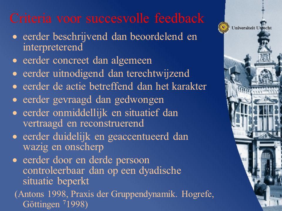 Criteria voor succesvolle feedback  eerder beschrijvend dan beoordelend en interpreterend  eerder concreet dan algemeen  eerder uitnodigend dan ter