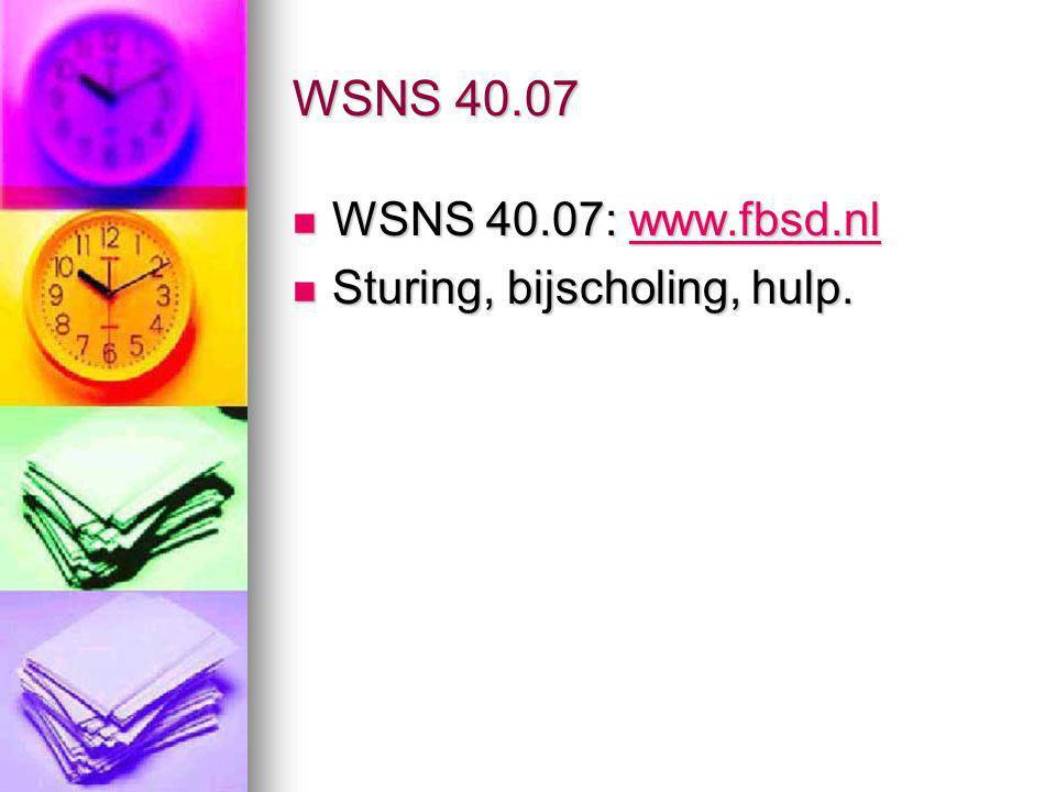 WSNS 40.07 WSNS 40.07: www.fbsd.nl WSNS 40.07: www.fbsd.nlwww.fbsd.nl Sturing, bijscholing, hulp. Sturing, bijscholing, hulp.