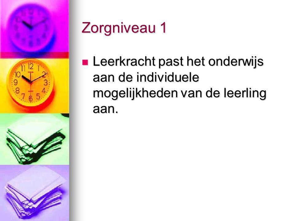 Zorgniveau 1 Leerkracht past het onderwijs aan de individuele mogelijkheden van de leerling aan.