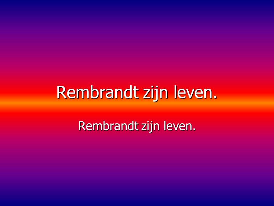 Rembrandt zijn leven.