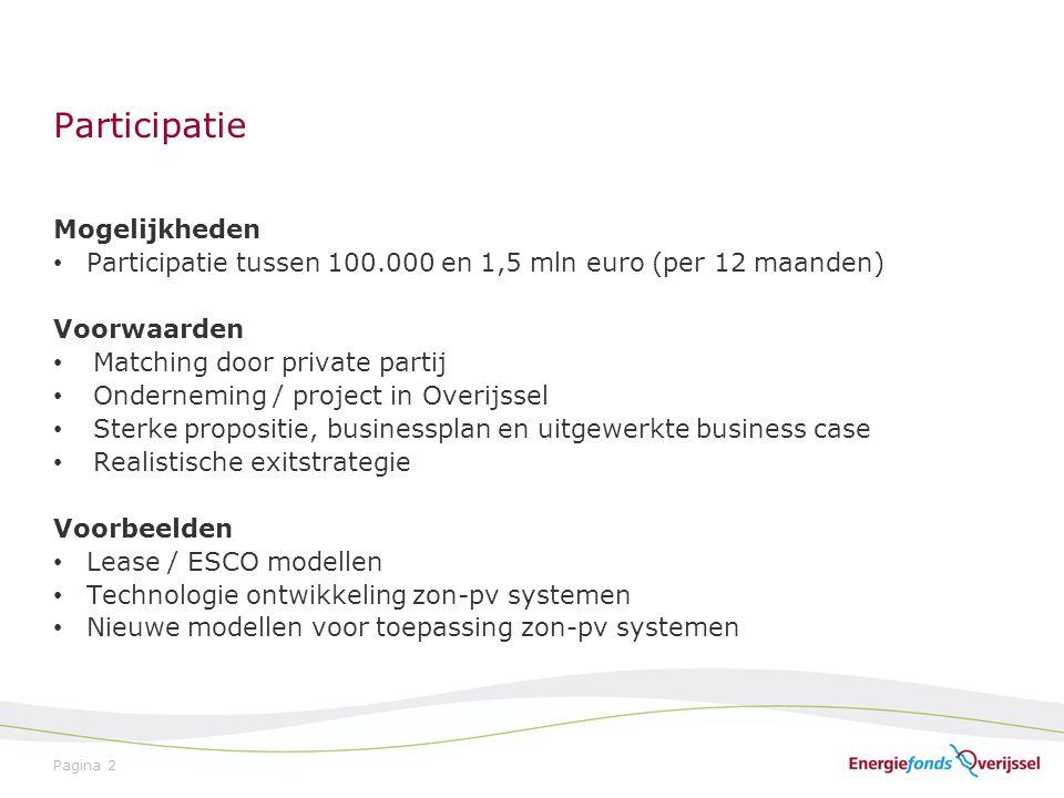 Participatie Pagina 2 Mogelijkheden Participatie tussen 100.000 en 1,5 mln euro (per 12 maanden) Voorwaarden Matching door private partij Onderneming