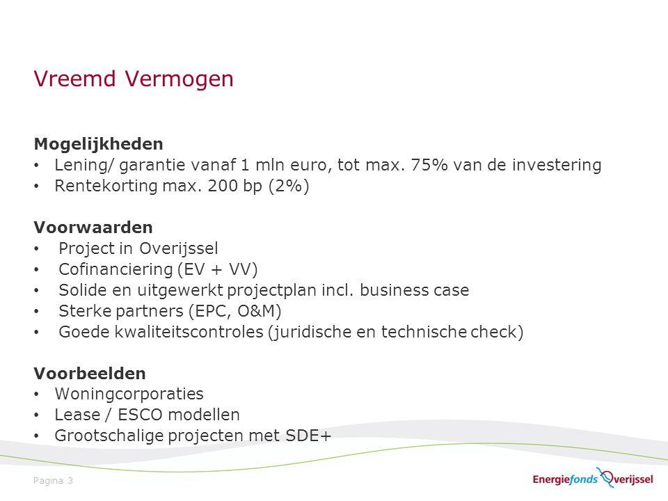 Vreemd Vermogen Pagina 3 Mogelijkheden Lening/ garantie vanaf 1 mln euro, tot max. 75% van de investering Rentekorting max. 200 bp (2%) Voorwaarden Pr