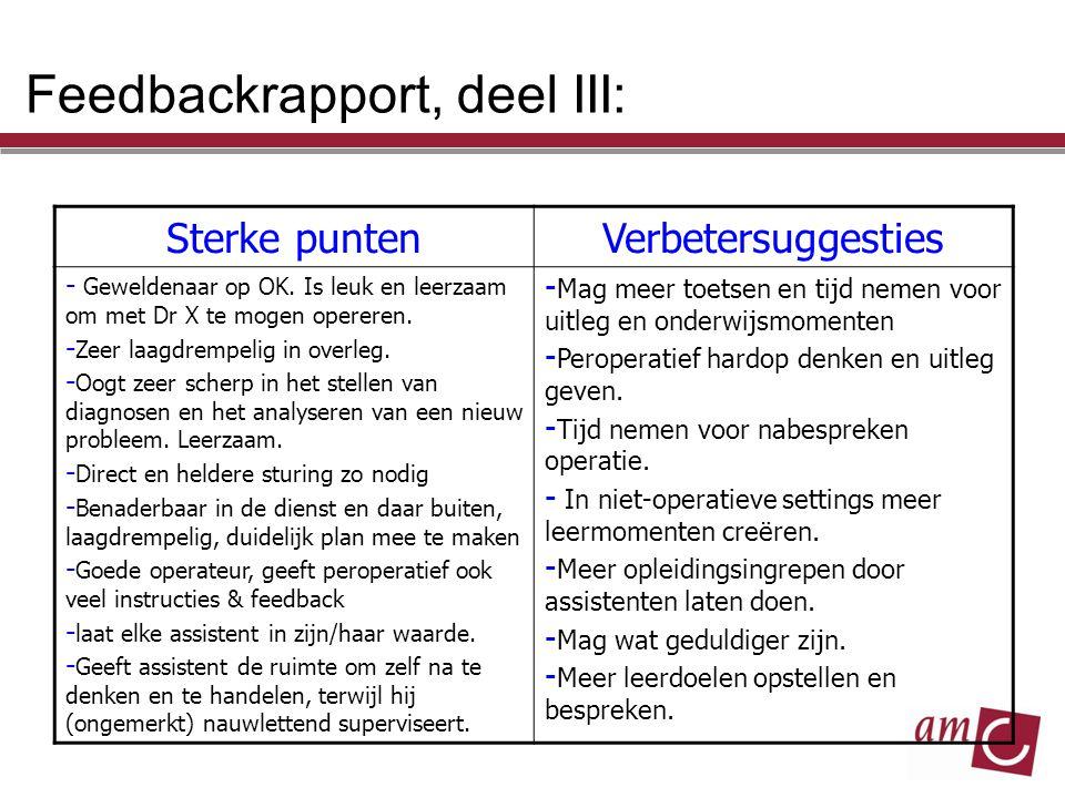 Feedbackrapport, deel III: Sterke puntenVerbetersuggesties - Geweldenaar op OK. Is leuk en leerzaam om met Dr X te mogen opereren. - Zeer laagdrempeli