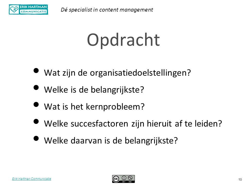 Erik Hartman Communicatie Dé specialist in content management 10 Opdracht Wat zijn de organisatiedoelstellingen? Welke is de belangrijkste? Wat is het