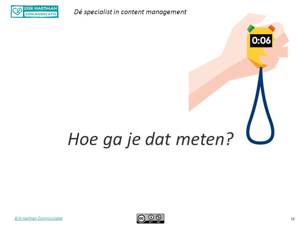 Erik Hartman Communicatie Dé specialist in content management 19 Hoe ga je dat meten?