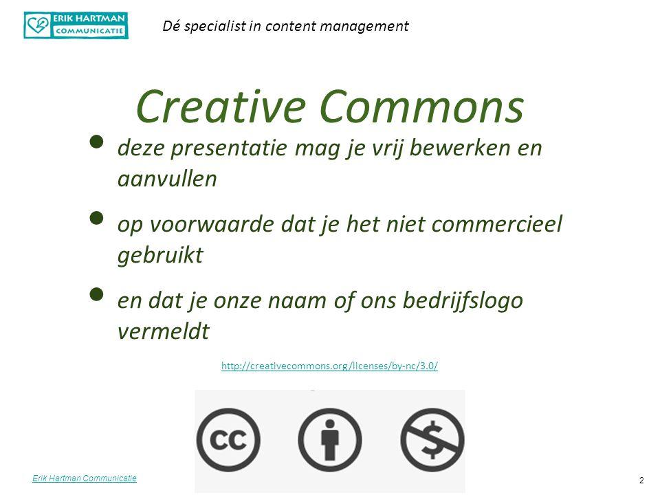 Erik Hartman Communicatie Dé specialist in content management 2 Creative Commons deze presentatie mag je vrij bewerken en aanvullen op voorwaarde dat