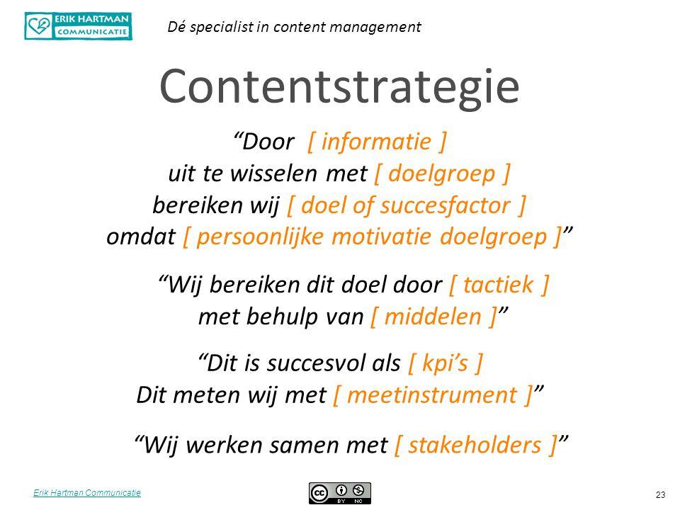 """Erik Hartman Communicatie Dé specialist in content management 23 Contentstrategie """"Door [ informatie ] uit te wisselen met [ doelgroep ] bereiken wij"""
