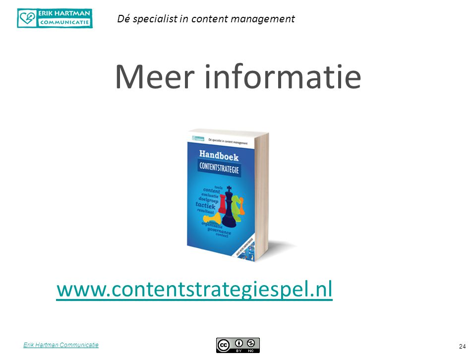 Erik Hartman Communicatie Dé specialist in content management 24 Meer informatie www.contentstrategiespel.nl