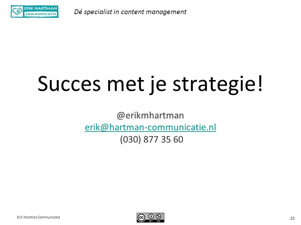 Dé specialist in content management Erik Hartman Communicatie 25 Succes met je strategie! @erikmhartman erik@hartman-communicatie.nl (030) 877 35 60 e