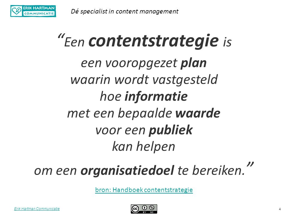 """Erik Hartman Communicatie Dé specialist in content management 4 """" Een contentstrategie is een vooropgezet plan waarin wordt vastgesteld hoe informatie"""