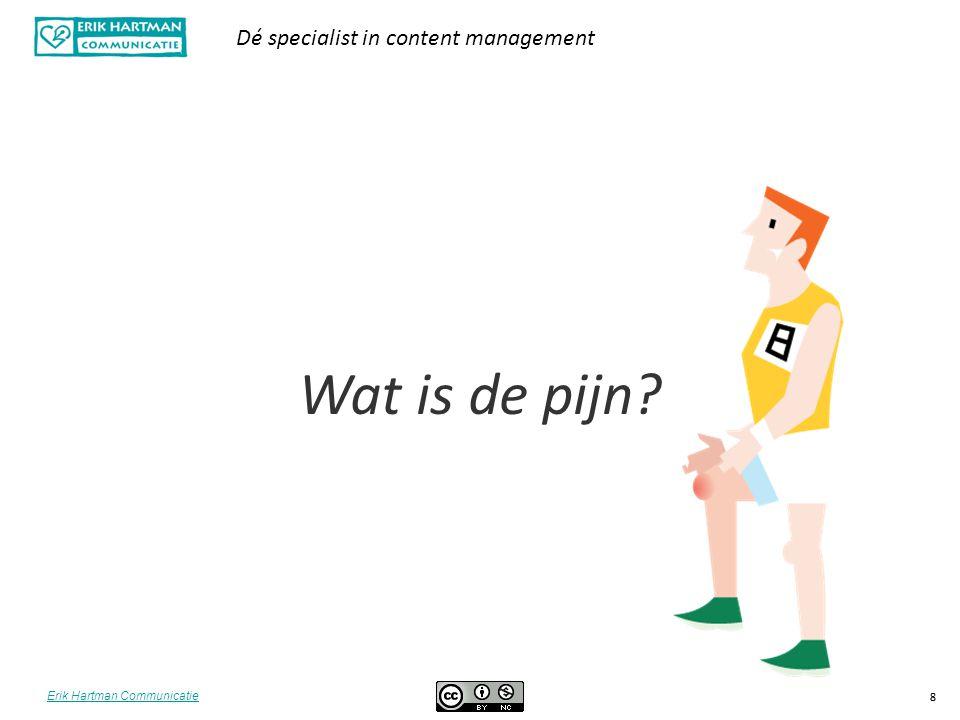 Erik Hartman Communicatie Dé specialist in content management 8 Wat is de pijn? 8