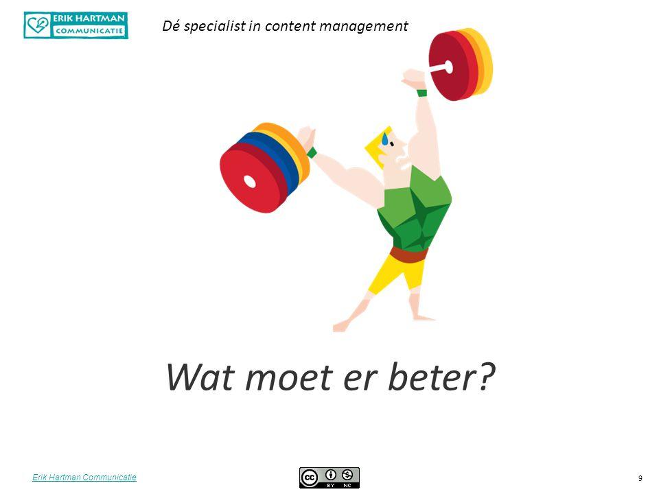 Erik Hartman Communicatie Dé specialist in content management 9 Wat moet er beter?