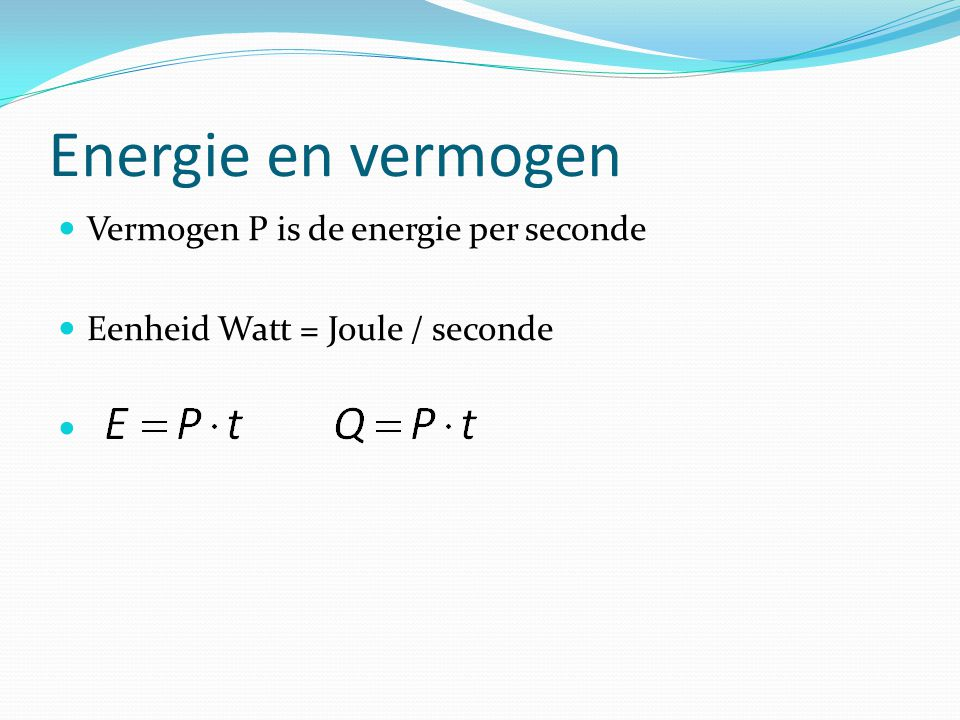 Energie en vermogen Vermogen P is de energie per seconde Eenheid Watt = Joule / seconde